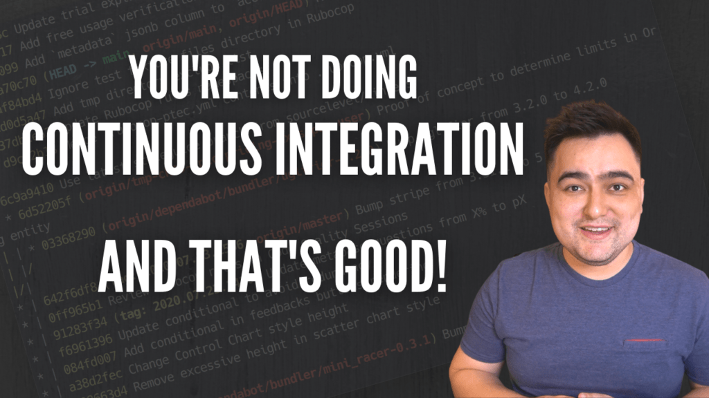 You're not doing Continuous Integration